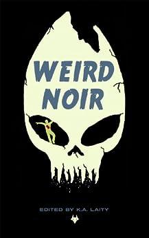 Weird Noir by [Leeyanne Moore, Chloe Yates, Christopher Irvin, Katherine Tomlinson, Paul D Brazill]