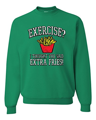 Exercise I Thought You Said Extra Fries Distressed Funny Humor Unisex Crewneck Sweatshirt ( Kelly Green , Small ) - Green Distressed Crewneck