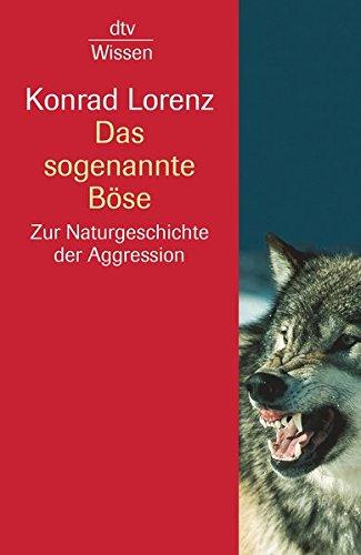 Das sogenannte Böse: Zur Naturgeschichte der Aggression