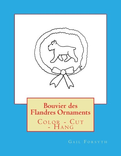 Read Online Bouvier des Flandres Ornaments: Color - Cut - Hang pdf epub