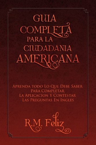 GUIA COMPLETA PARA LA CIUDADANIA AMERICANA (Spanish and English Edition)
