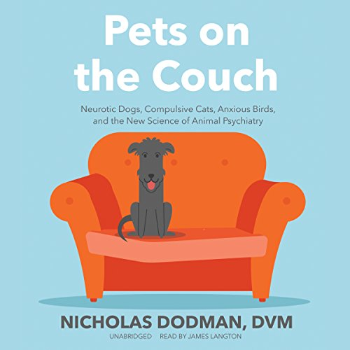 Pets on the Couch: Neurotic Dogs, Compulsive Cats, Anxious Birds, and the New Science of Animal Psychiatry cover