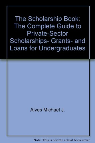The Scholarship Book: The Complete Guide to Private-Sector Scholarships, Grants, and Loans for Undergraduates