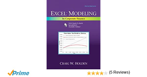 Excel Modeling in Corporate Finance (5th Edition): Craig W. Holden ...