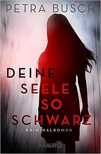 Deine Seele so schwarz: Kriminalroman