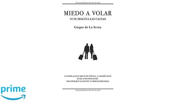 MIEDO A VOLAR NI SE IMAGINA LAS CAUSAS (Spanish Edition): Gaspar de La Serna: 9781729081877: Amazon.com: Books
