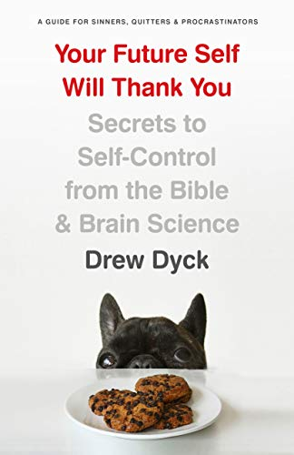 Your Future Self Will Thank You: Secrets to Self-Control from the Bible and Brain Science (A Guide for Sinners,  Quitters, and Procrastinators) (The Secret Life Of The Brain Summary)