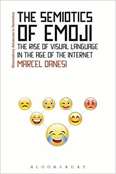 The Semiotics of Emoji: The Rise of Visual Language in the Age of the Internet (Bloomsbury Advances in Semiotics) by Marcel Danesi (2016-11-17)