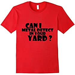 Can I metal detect in your yard T-shirt Metal detecting Tee