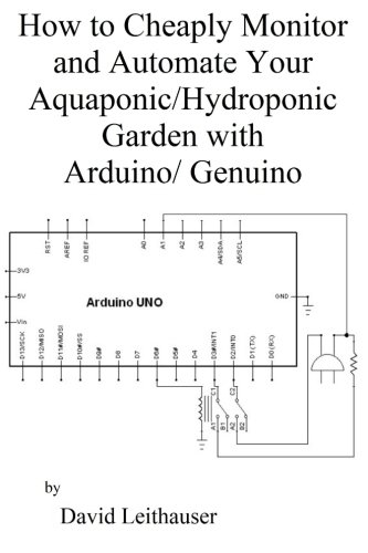 How to Cheaply Monitor and Automate Your Aquaponic/Hydroponic Garden with Arduin