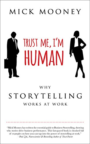Trust Me, I'm Human: Why Storytelling Works at Work ()