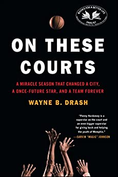 On These Courts: A Miracle Season that Changed a City, a Once-Future Star, and a Team Forever by [Drash, Wayne B.]