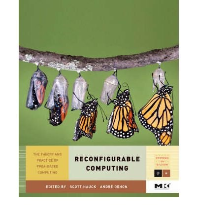 Download [(Reconfigurable Computing: The Theory and Practice of FPGA-Based Computation )] [Author: Scott Hauck] [Nov-2007] ebook