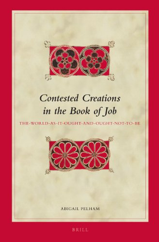 Contested Creations in the Book of Job: The-World-As-It-Ought- And-Ought-Not-To-Be (Biblical Interpretation) (Pelham Jobs)