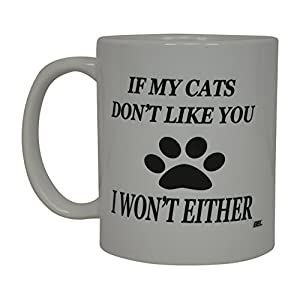 Funny Cat Coffee Mug If My Cat's Don't Like You I...