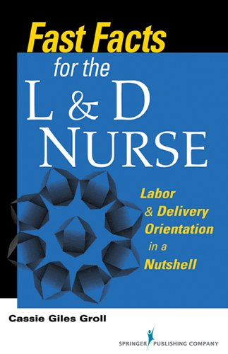 Fast Facts for the L & D Nurse: Labor & Delivery Orientation in a Nutshell Pdf