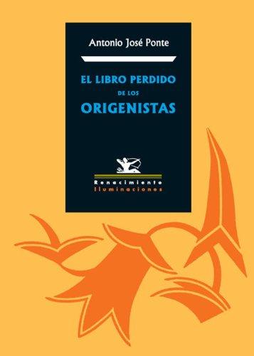 El libro perdido de los origenistas (Spanish Edition) by [Ponte Antonio J]