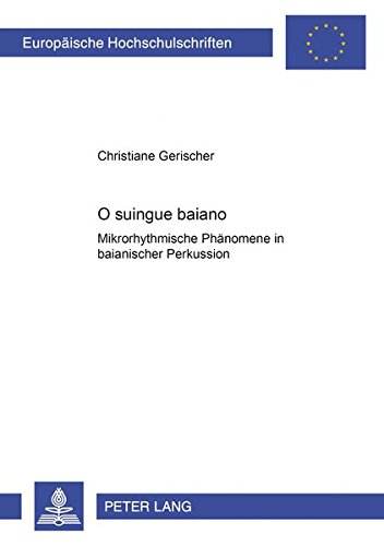 O suingue baiano – Mikrorhythmische Phänomene in baianischer Perkussion (Europäische Hochschulschriften / European University Studies / Publications Universitaires Européennes) (German (Brazilian Latin Groove)