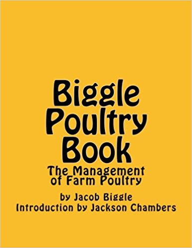 Biggle poultry book: the management of farm poultry: jacob biggle.