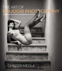 Christa Meola: The Art of Boudoir Photography : How to Create Stunning Photographs of Women (Paperback); 2012 Edition