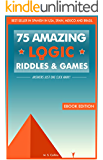 75 amazing logic riddles and games: Answers just one click away.