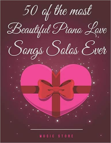 50 of the Most Beautiful Piano Love Songs Solos Ever: Music
