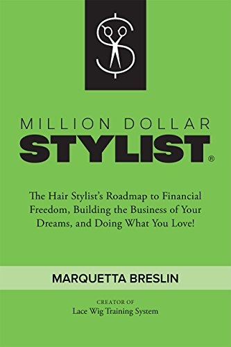 Million Dollar Stylist: The Hair Stylist's Roadmap to Financial Freedom, Building the Business of Your Dreams, and Doing What You Love!