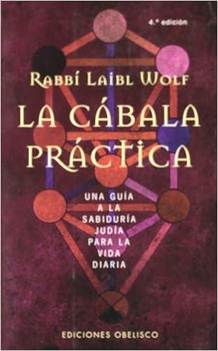 La Cábala Práctica: Una Guía A La Sabiduría Judía Para La Vida Diaria por Laibl Wolf Gratis