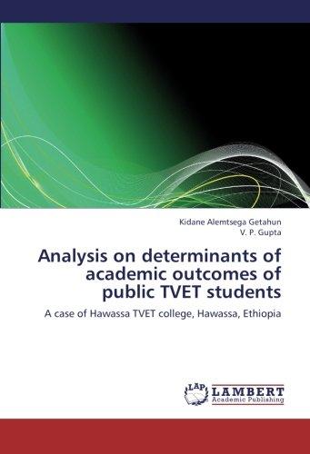 Analysis on determinants of academic outcomes of public TVET students: A case of Hawassa TVET college, Hawassa, Ethiopia