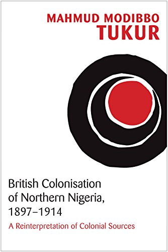British Colonisation of Northern Nigeria, 1897-1914: A Reinterpretation of Colonial Sources (English Edition)