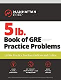 5 lb. Book of GRE Practice Problems: 1,800+ Practice Problems in Book