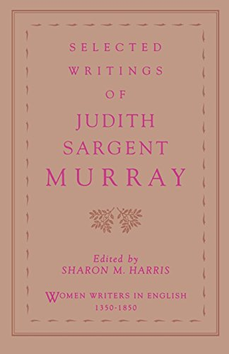 Selected Writings of Judith Sargent Murray (Women Writers in English 1350-1850)