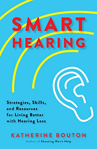 4c523bdf7b1 Smart Hearing: Strategies, Skills, and Resources for Living Better with Hearing  Loss by
