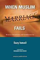 When Muslim Marriage Fails: Divorce Chronicles and Commentaries by Suzy Ismail (2010-07-02)