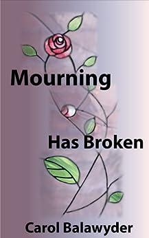 Mourning Has Broken by [Balawyder, Carol]