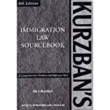 Kurzban's Immigration Law Sourcebook : A Comprehensive Outline and Reference Tool, Kurzban, Ira J., 1573701009
