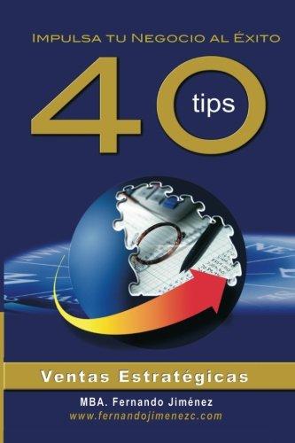 Download 40 Tips de Ventas Estratégicas: Impulsa tu negocio al éxito (Spanish Edition) pdf epub