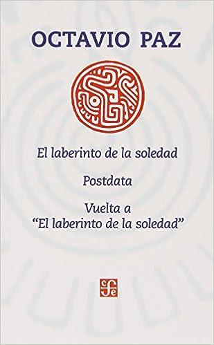 El Laberinto De La Soledad/postdata/vuelta Ael Laberinto De La Soledad por Octavio Paz epub