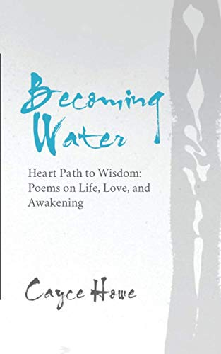 Becoming Water: Heart Path to Wisdom: Poems on Life, Love, and Awakening