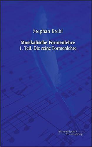 Musikalische Formenlehre: 1. Teil: Die reine Formenlehre: Volume 1