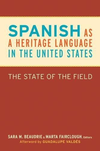 Spanish as a Heritage Language in the United States: The State of the Field (Georgetown Studies in Spanish Linguistics) by Brand: Georgetown University Press