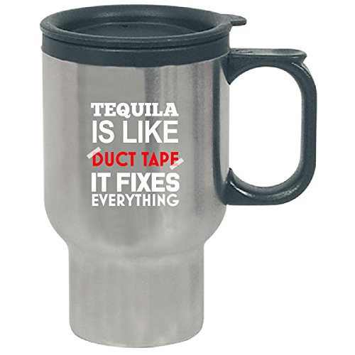 Tequila Is Like Duct Tape It Fixes Everything - Travel Mug by Cool Shirts For You