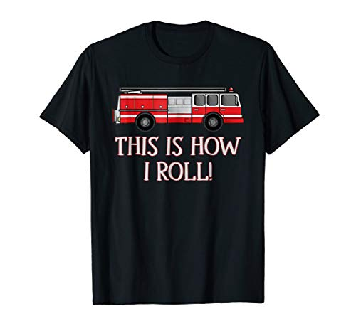 This Is How I Roll Fire Truck T-Shirt Firefighter Work Tee