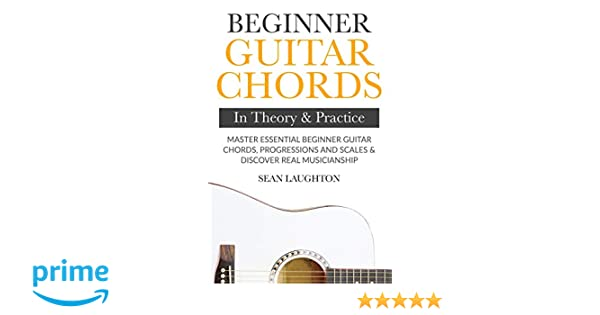 Beginner Guitar Chords In Theory And Practice Master Essential