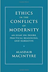 Ethics in the Conflicts of Modernity: An Essay on Desire, Practical Reasoning, and Narrative Hardcover