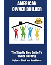American Owner Builder: The Step by Step Guiide to Owner Building