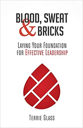 Blood, Sweat and Bricks: Laying Your Foundation for Effective Leadership