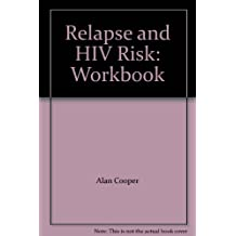 Relapse and HIV Risk: Workbook: The Complete Relapse Prevention Skills Program