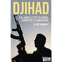 Djihad : D'Al-Qaida à l'Etat Islamique, combattre et comprendre: Document (TEMOIGNAGE DOC) (French Edition)