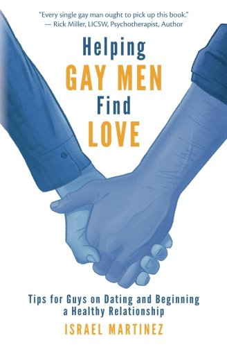 Helping Gay Men Find Love: Tips for Guys on Dating and Beginning a Healthy Relationship